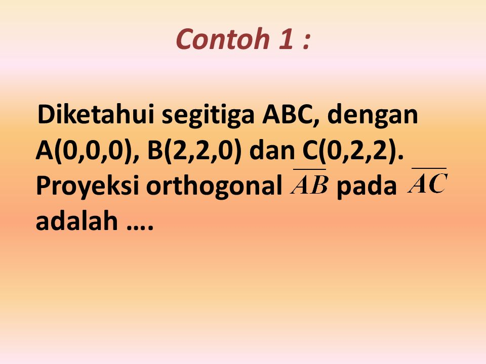 Contoh 1 : Diketahui segitiga ABC, dengan A(0,0,0), B(2,2,0) dan C(0,2,2).