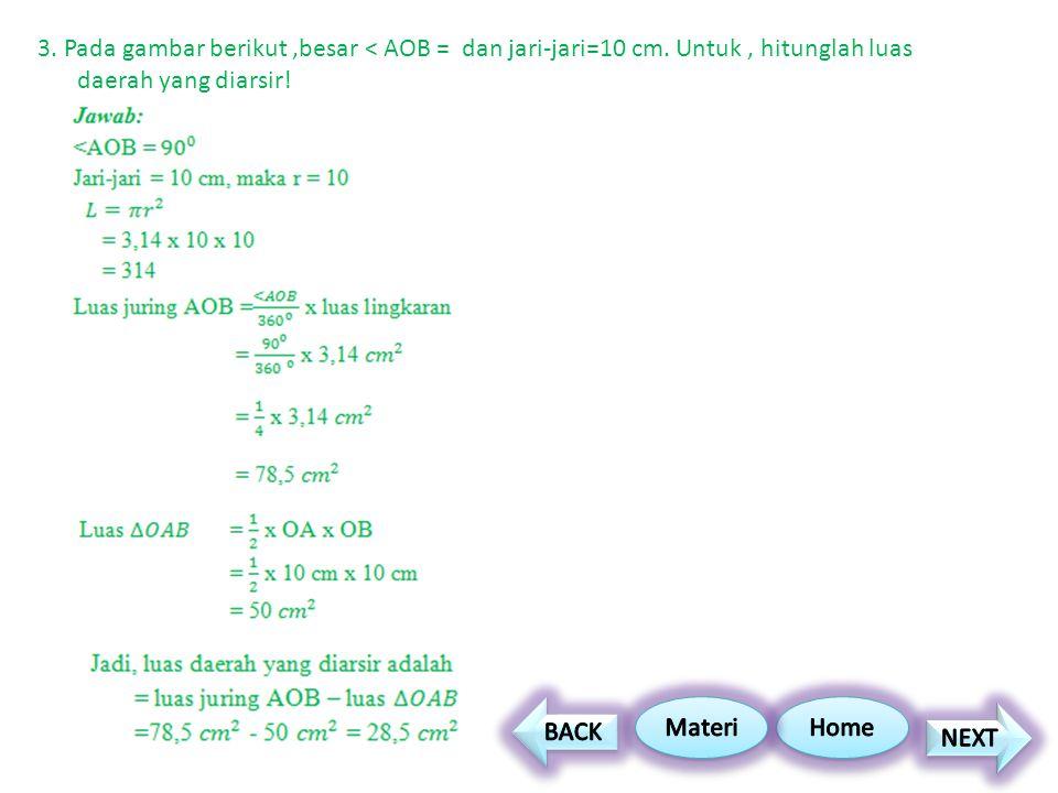 3. Pada gambar berikut ,besar < AOB = dan jari-jari=10 cm