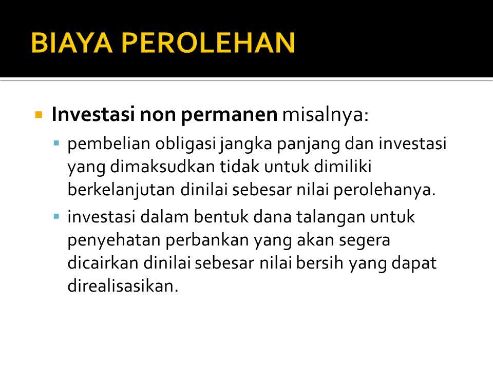 BIAYA PEROLEHAN Investasi non permanen misalnya: