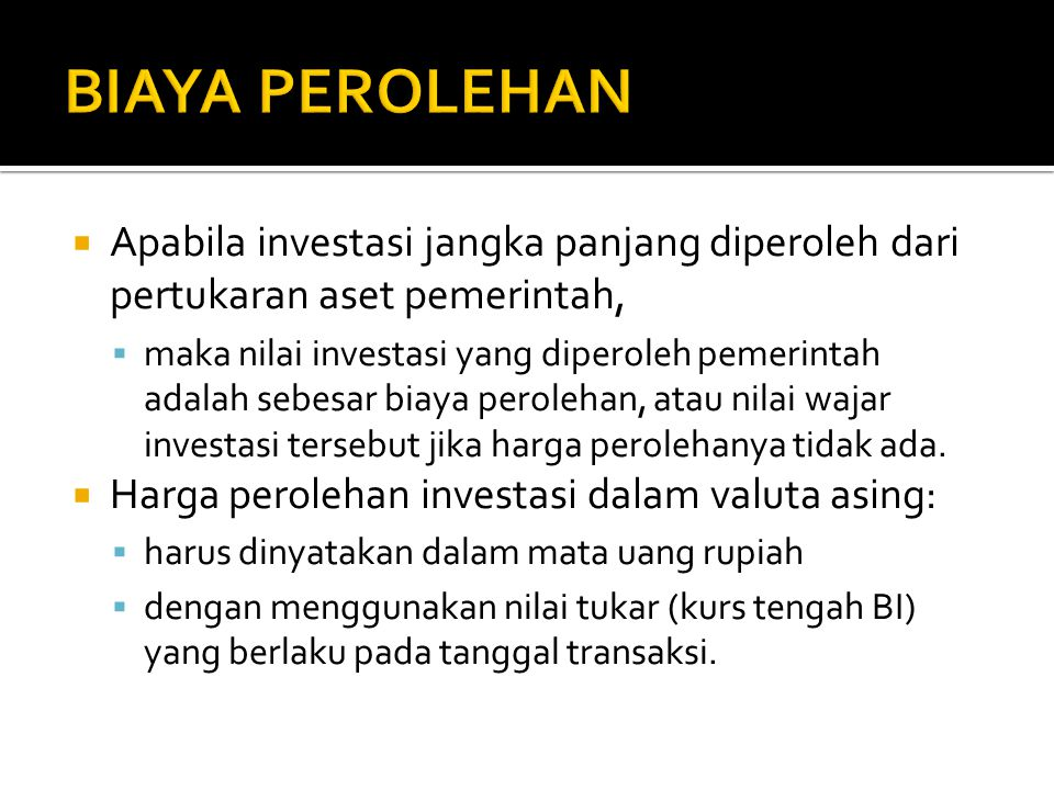 BIAYA PEROLEHAN Apabila investasi jangka panjang diperoleh dari pertukaran aset pemerintah,