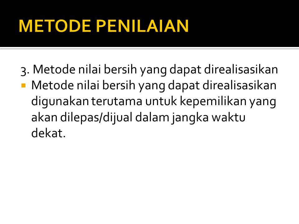 METODE PENILAIAN 3. Metode nilai bersih yang dapat direalisasikan