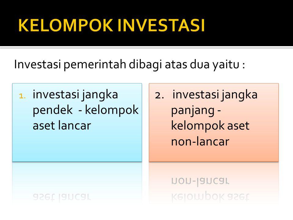 KELOMPOK INVESTASI Investasi pemerintah dibagi atas dua yaitu :