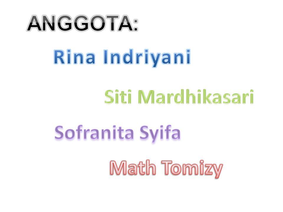 ANGGOTA: Rina Indriyani Siti Mardhikasari Sofranita Syifa Math Tomizy