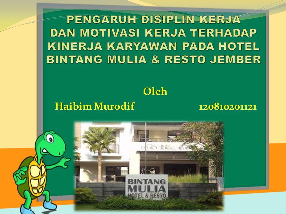 PENGARUH DISIPLIN KERJA DAN MOTIVASI KERJA TERHADAP KINERJA KARYAWAN PADA HOTEL BINTANG MULIA & RESTO JEMBER