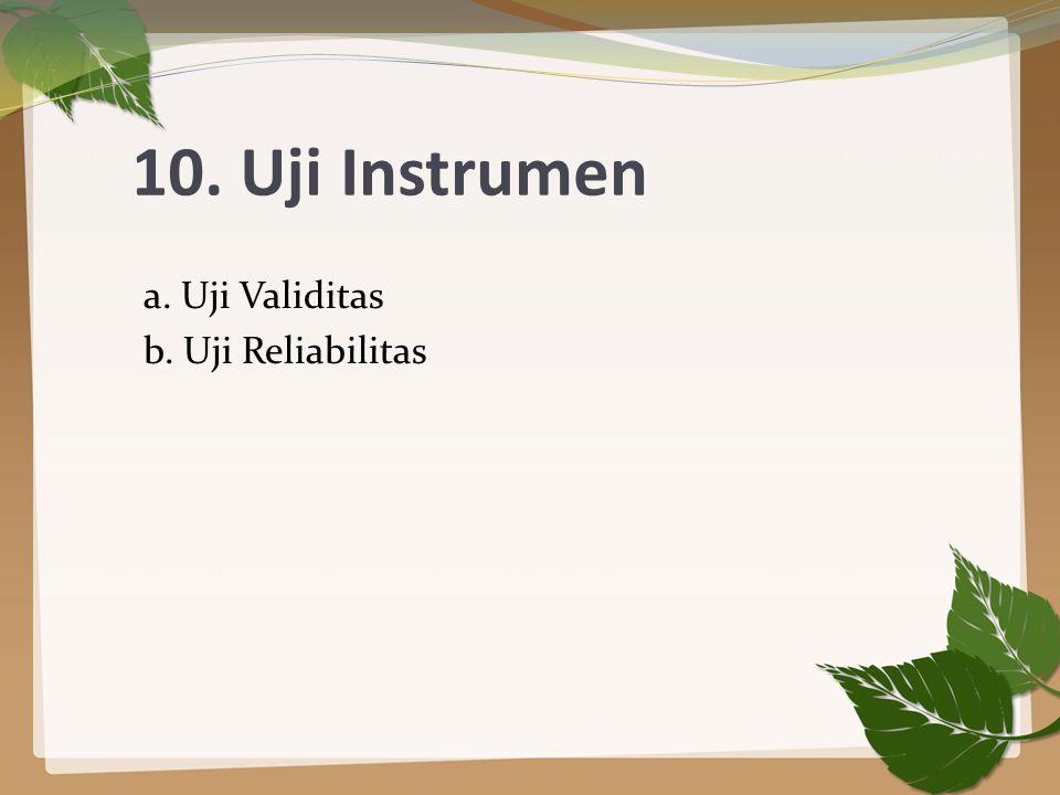 10. Uji Instrumen a. Uji Validitas b. Uji Reliabilitas
