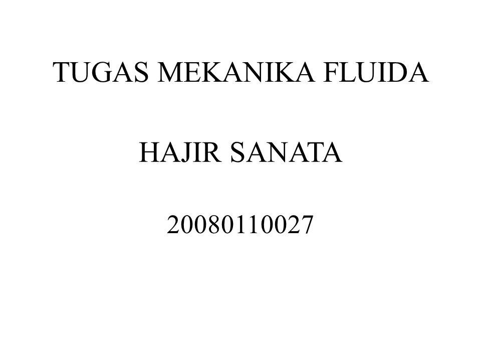 TUGAS MEKANIKA FLUIDA HAJIR SANATA 20080110027