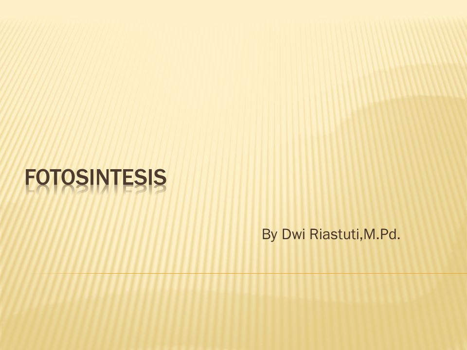 Fotosintesis By Dwi Riastuti,M.Pd.