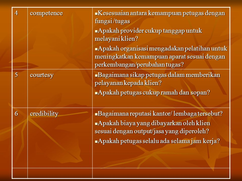 4 competence. Kesesuaian antara kemampuan petugas dengan fungsi /tugas. Apakah provider cukup tanggap untuk melayani klien