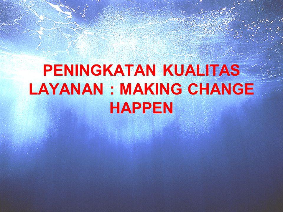 PENINGKATAN KUALITAS LAYANAN : MAKING CHANGE HAPPEN