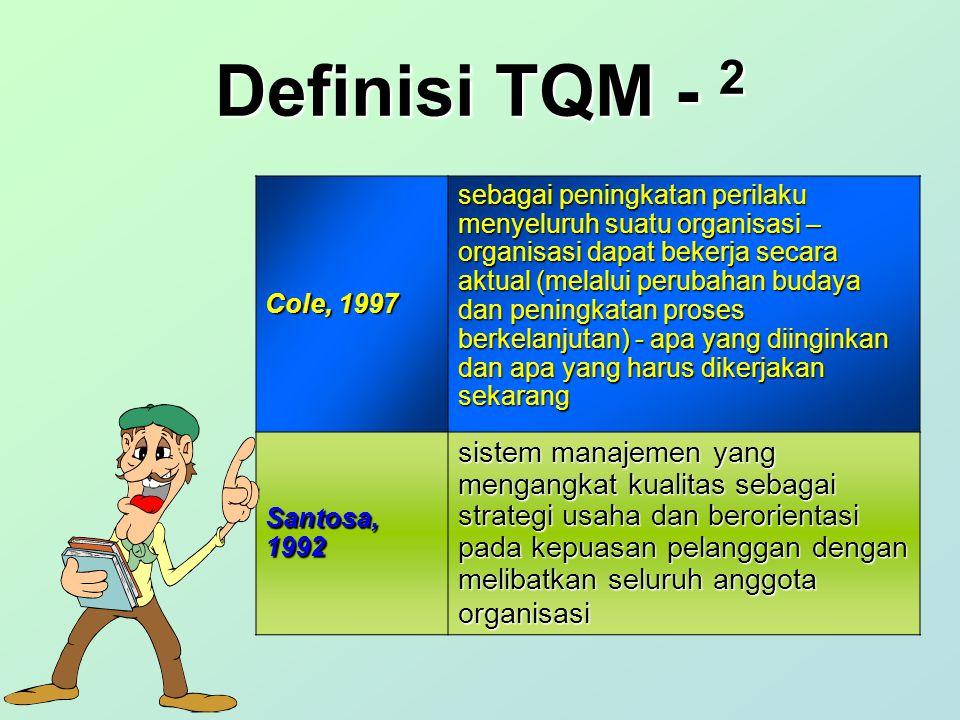 Definisi TQM - 2 Cole, 1997.