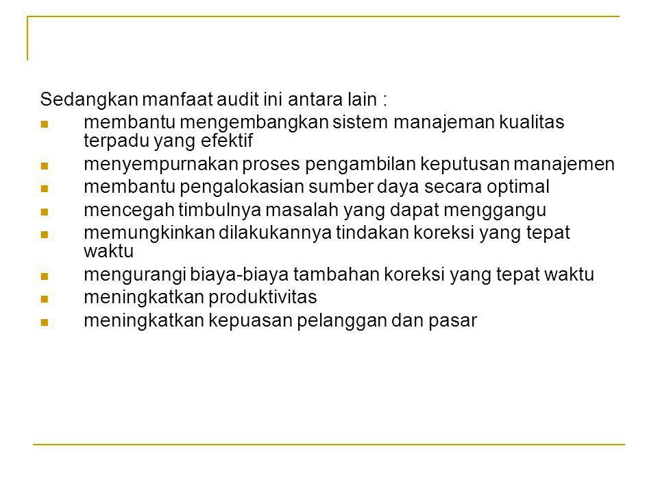 Sedangkan manfaat audit ini antara lain :