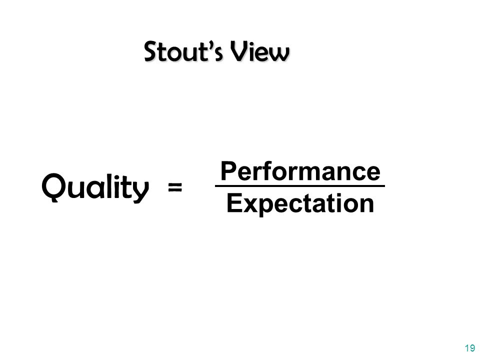 Stout's View Quality = Performance Expectation 19
