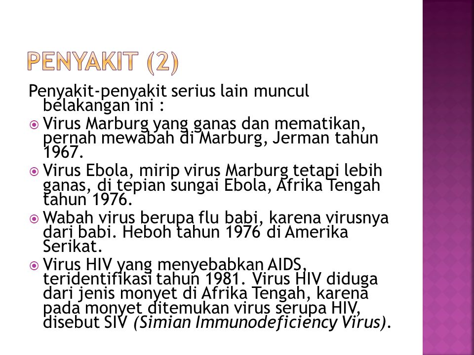 PENYAKIT (2) Penyakit-penyakit serius lain muncul belakangan ini :