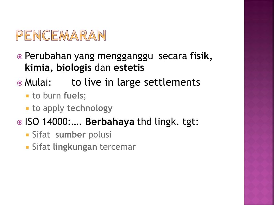 Pencemaran Perubahan yang mengganggu secara fisik, kimia, biologis dan estetis. Mulai: to live in large settlements.