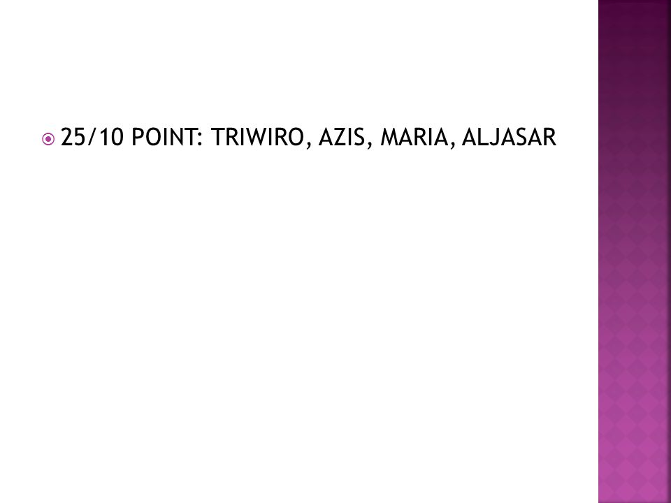 25/10 POINT: TRIWIRO, AZIS, MARIA, ALJASAR