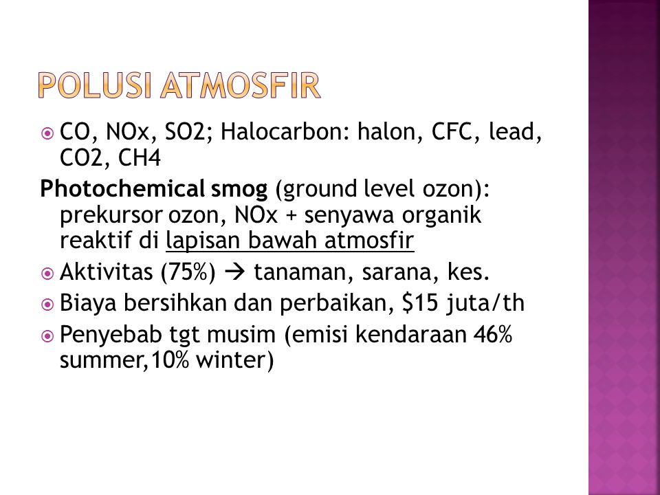 Polusi Atmosfir CO, NOx, SO2; Halocarbon: halon, CFC, lead, CO2, CH4