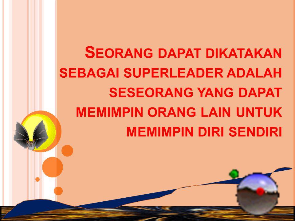 Seorang dapat dikatakan sebagai superleader adalah seseorang yang dapat memimpin orang lain untuk memimpin diri sendiri