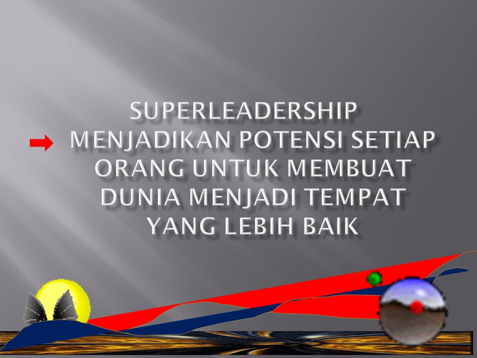 Superleadership menjadikan potensi setiap orang untuk membuat dunia menjadi tempat yang lebih baik