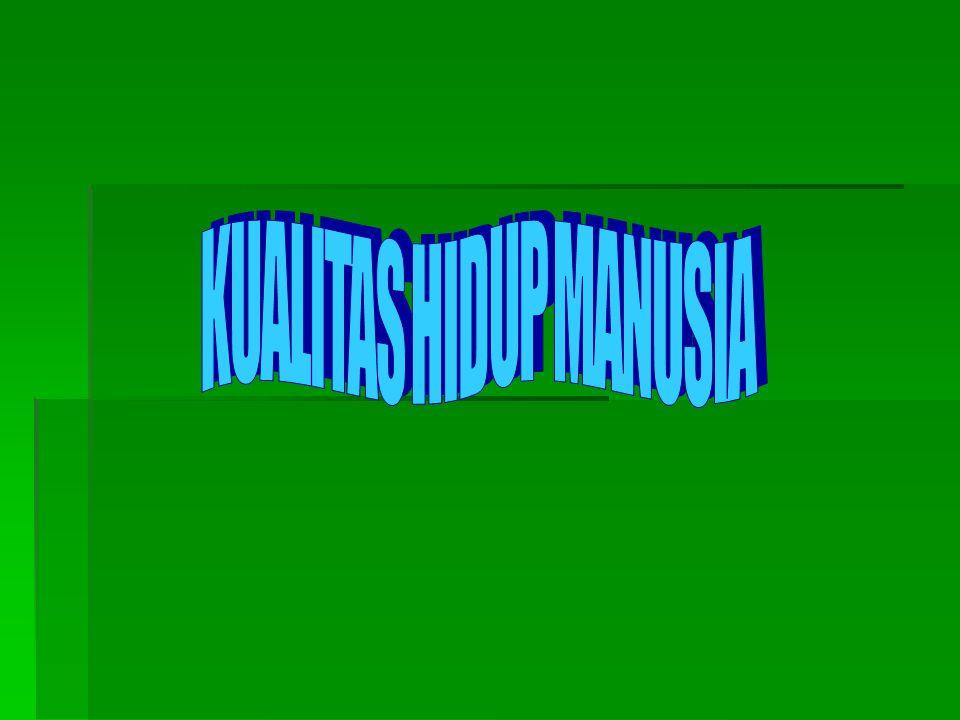 KUALITAS HIDUP MANUSIA