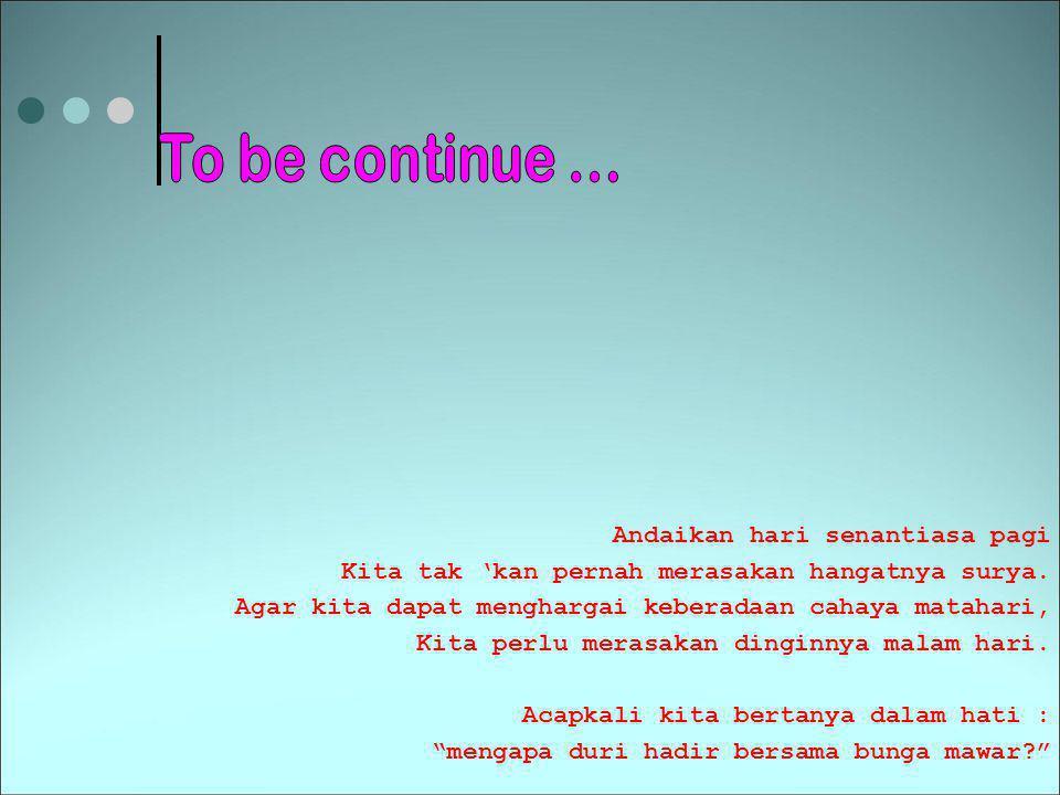 To be continue ... Andaikan hari senantiasa pagi