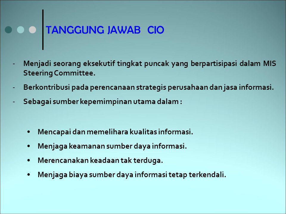 TANGGUNG JAWAB CIO Menjadi seorang eksekutif tingkat puncak yang berpartisipasi dalam MIS Steering Committee.
