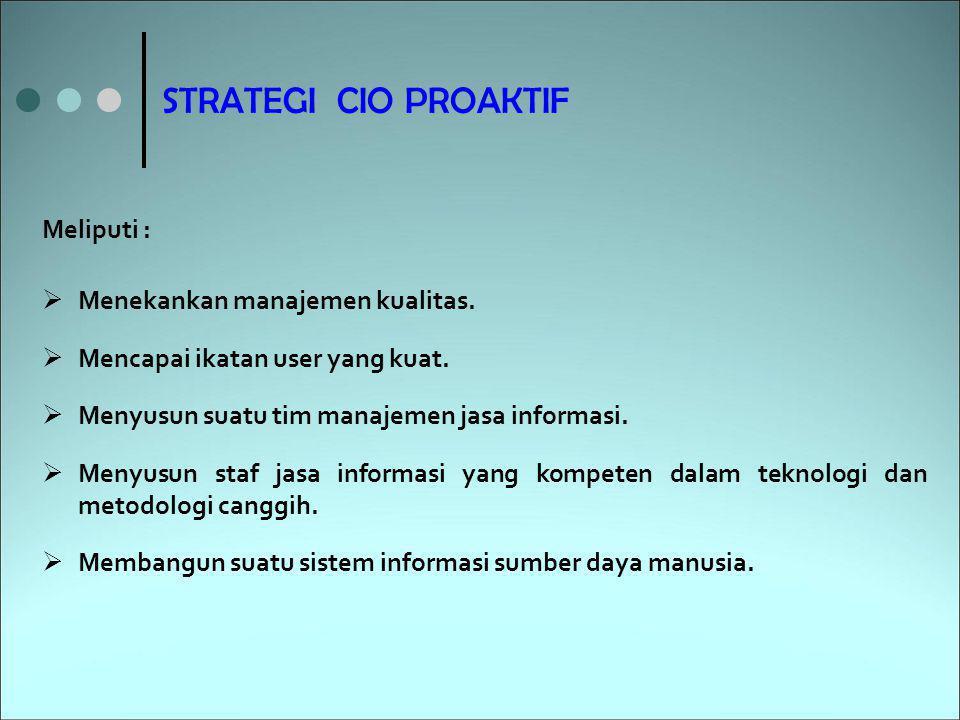 STRATEGI CIO PROAKTIF Meliputi : Menekankan manajemen kualitas.