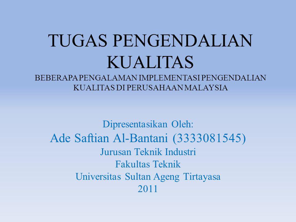 TUGAS PENGENDALIAN KUALITAS BEBERAPA PENGALAMAN IMPLEMENTASI PENGENDALIAN KUALITAS DI PERUSAHAAN MALAYSIA