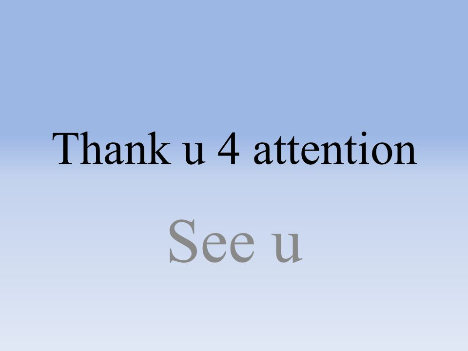 Thank u 4 attention See u