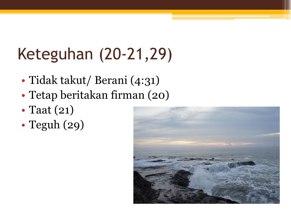 Keteguhan (20-21,29) Tidak takut/ Berani (4:31)