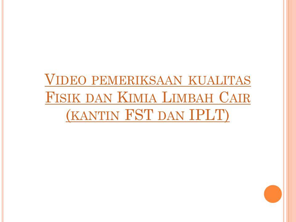 Video pemeriksaan kualitas Fisik dan Kimia Limbah Cair (kantin FST dan IPLT)