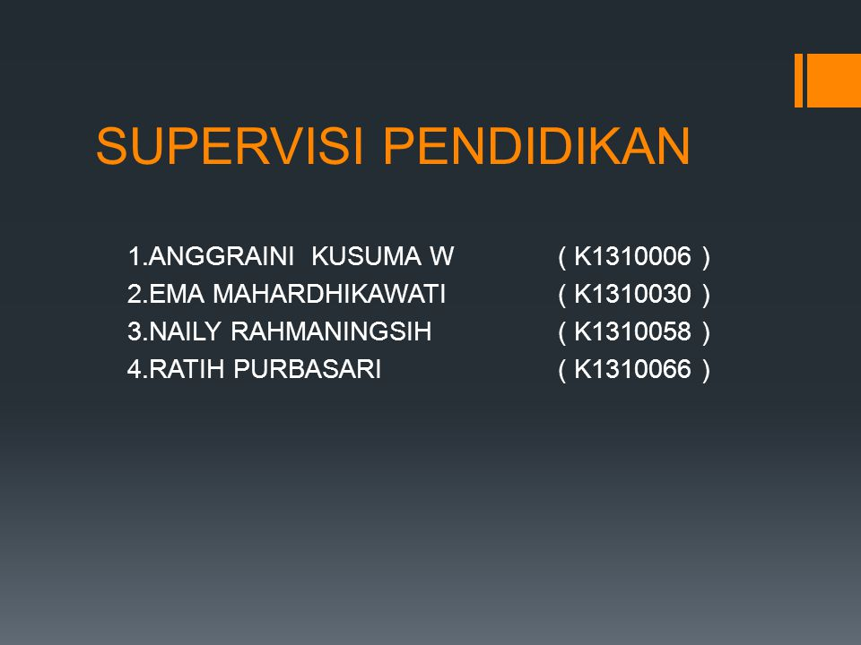 SUPERVISI PENDIDIKAN 1.ANGGRAINI KUSUMA W ( K1310006 )