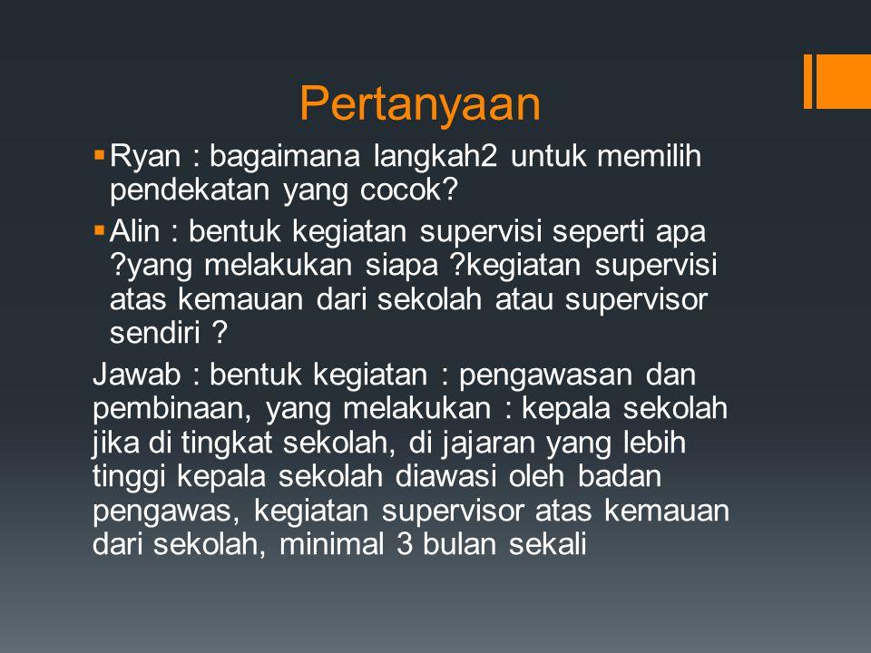 Pertanyaan Ryan : bagaimana langkah2 untuk memilih pendekatan yang cocok