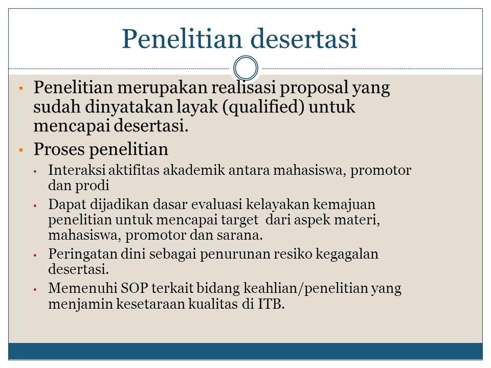 Penelitian desertasi Penelitian merupakan realisasi proposal yang sudah dinyatakan layak (qualified) untuk mencapai desertasi.