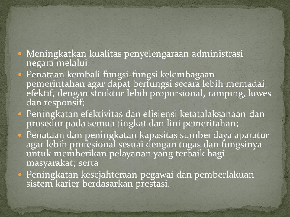 Meningkatkan kualitas penyelengaraan administrasi negara melalui: