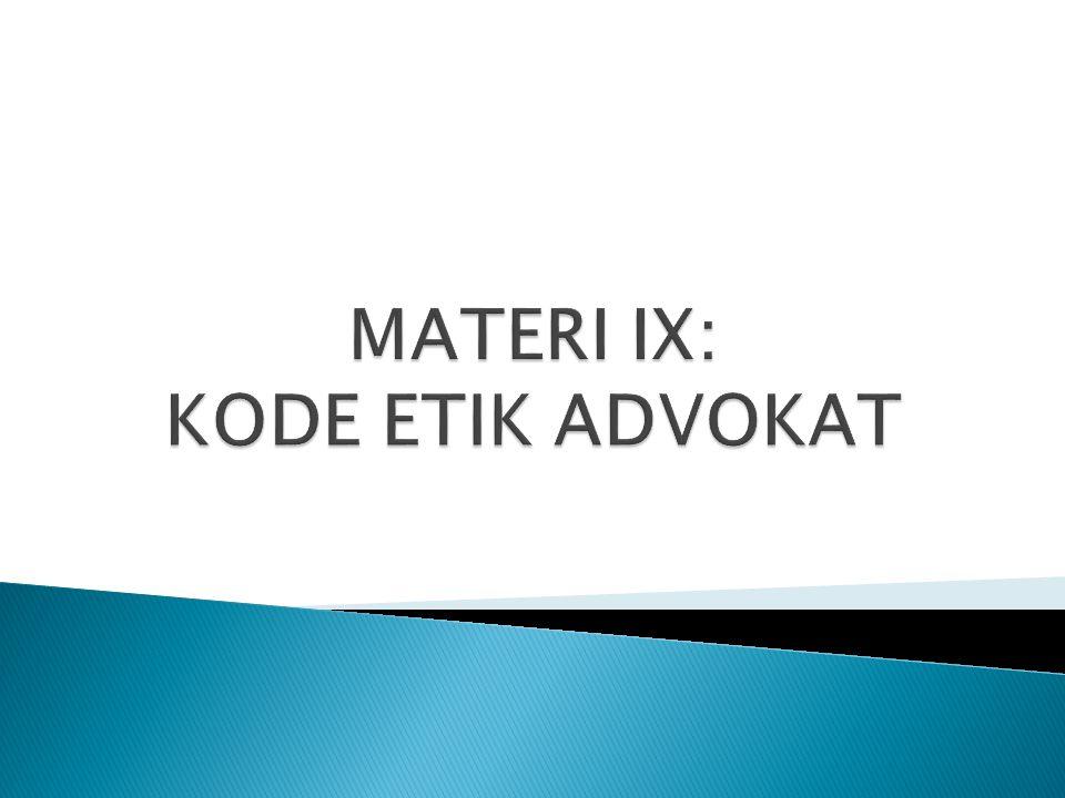 MATERI IX: KODE ETIK ADVOKAT