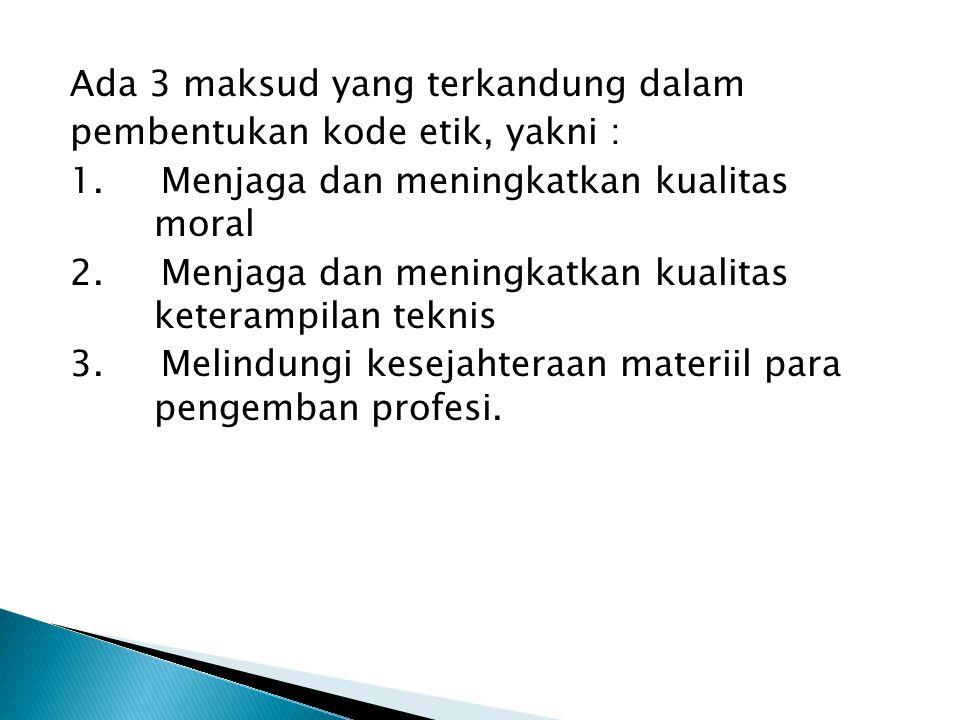 Ada 3 maksud yang terkandung dalam pembentukan kode etik, yakni : 1