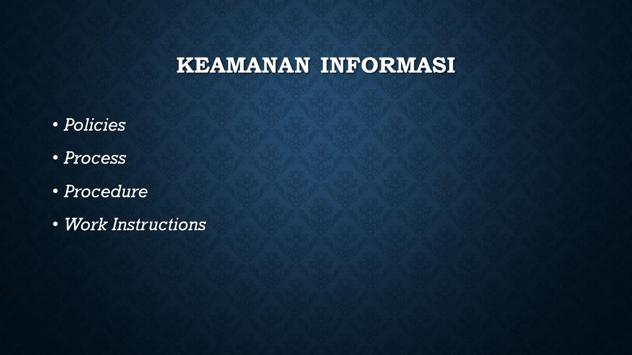 Keamanan Informasi Policies Process Procedure Work Instructions