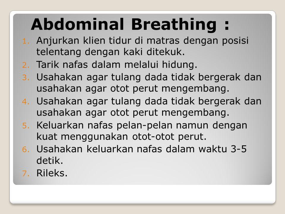 Abdominal Breathing : Anjurkan klien tidur di matras dengan posisi telentang dengan kaki ditekuk. Tarik nafas dalam melalui hidung.