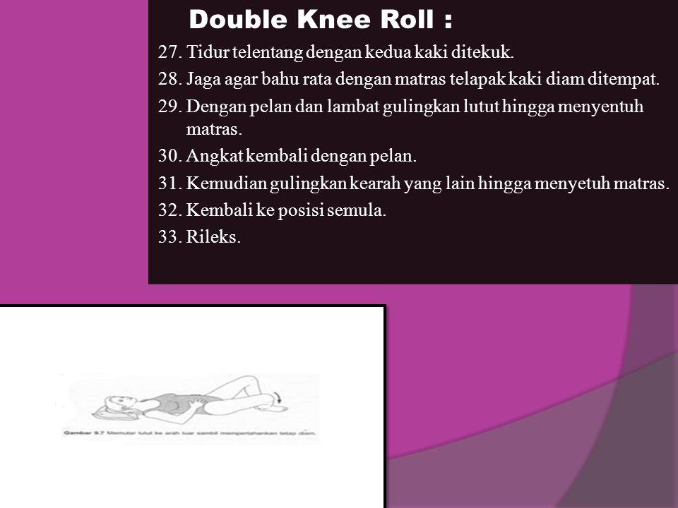 Double Knee Roll : 27. Tidur telentang dengan kedua kaki ditekuk.