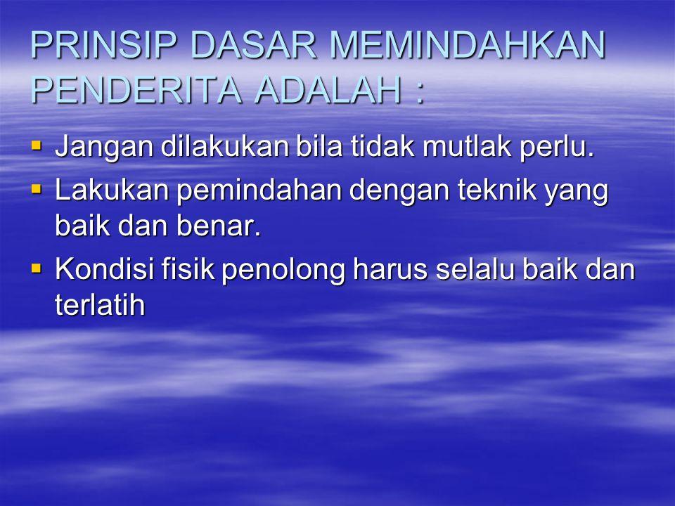 PRINSIP DASAR MEMINDAHKAN PENDERITA ADALAH :