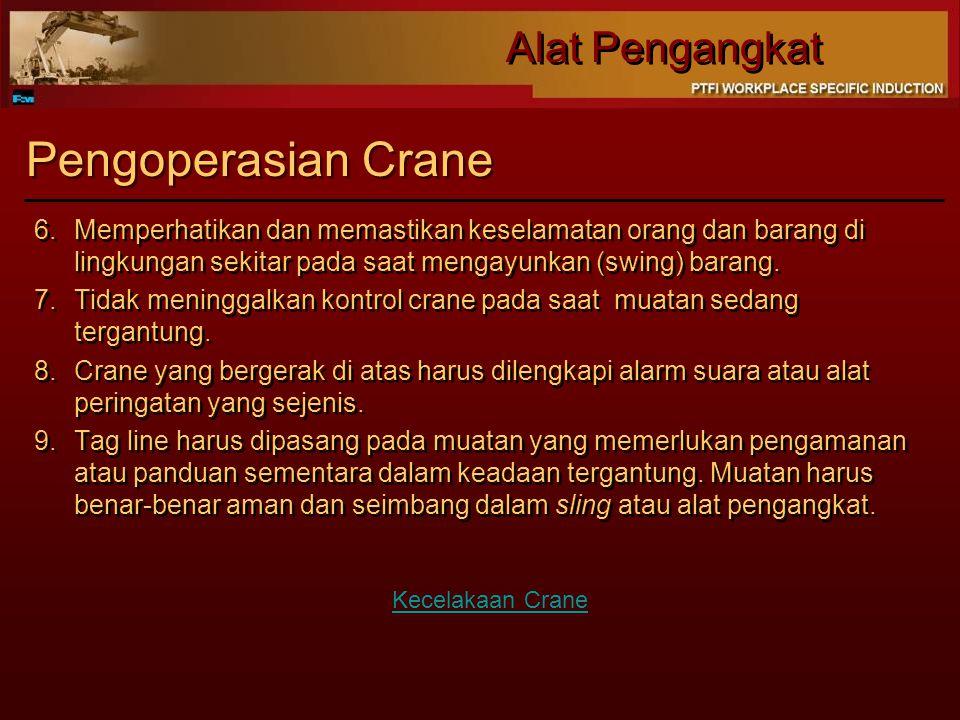 Pengoperasian Crane 6. Memperhatikan dan memastikan keselamatan orang dan barang di lingkungan sekitar pada saat mengayunkan (swing) barang.
