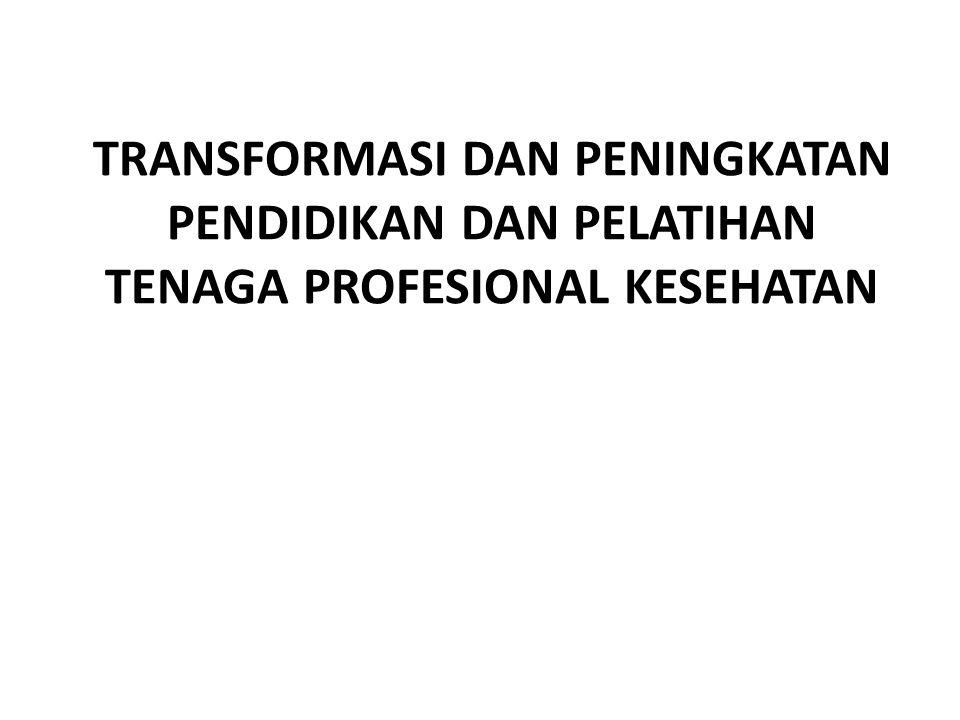 TRANSFORMASI DAN PENINGKATAN PENDIDIKAN DAN PELATIHAN TENAGA PROFESIONAL KESEHATAN