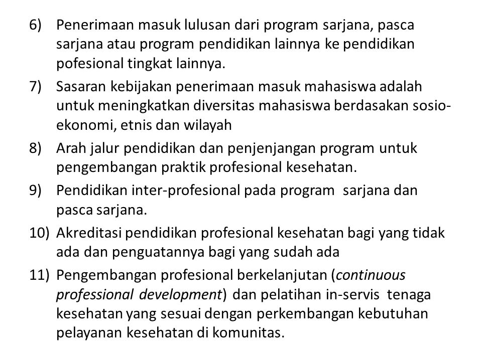 Penerimaan masuk lulusan dari program sarjana, pasca sarjana atau program pendidikan lainnya ke pendidikan pofesional tingkat lainnya.