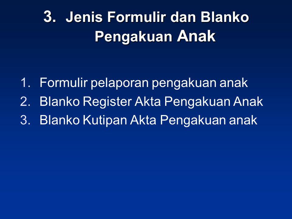 3. Jenis Formulir dan Blanko Pengakuan Anak