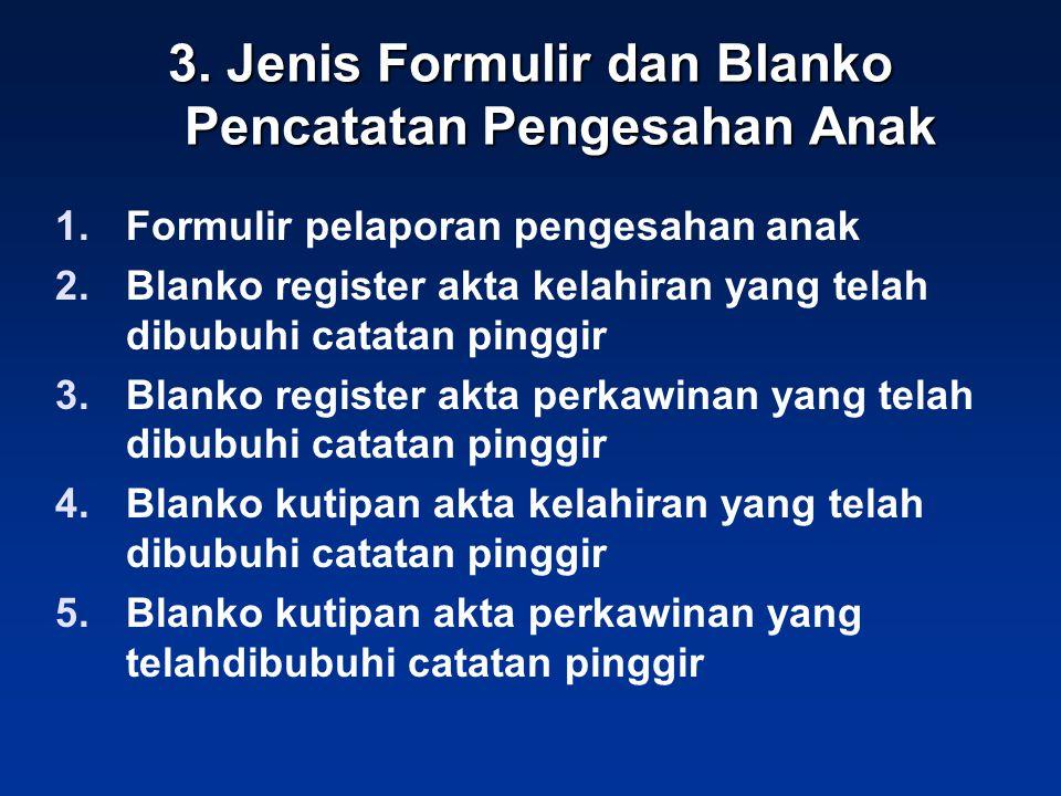 3. Jenis Formulir dan Blanko Pencatatan Pengesahan Anak