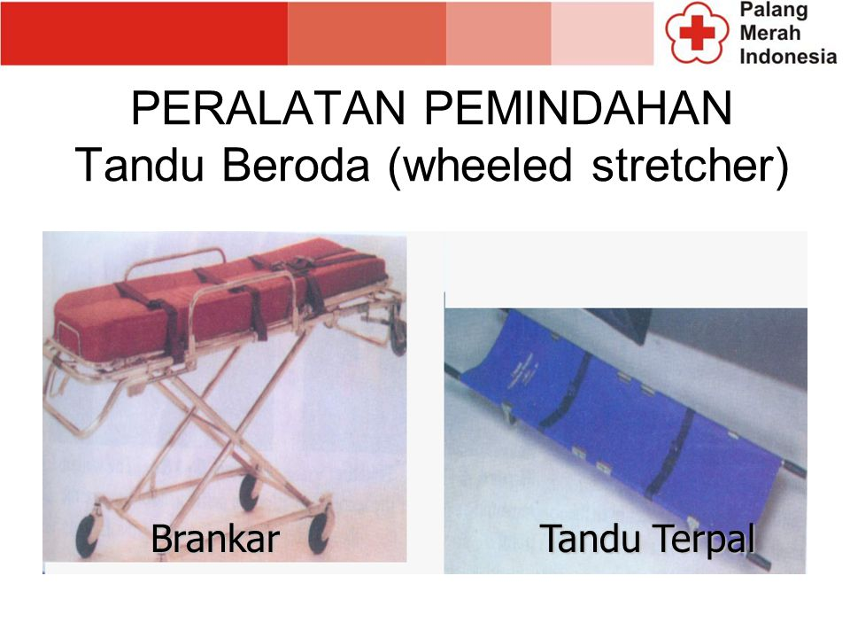 PERALATAN PEMINDAHAN Tandu Beroda (wheeled stretcher)