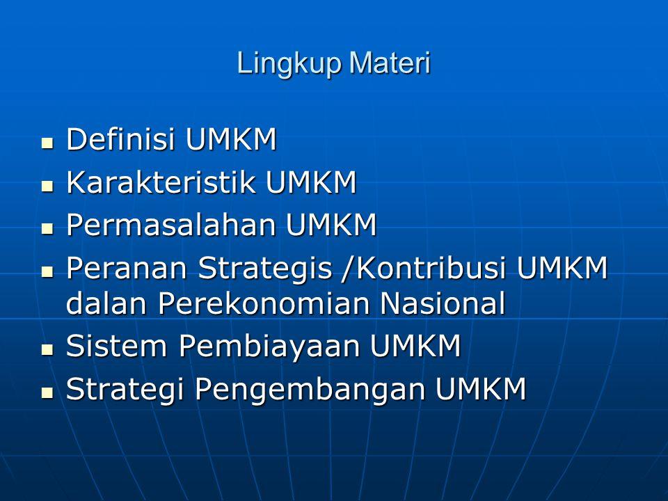 Lingkup Materi Definisi UMKM. Karakteristik UMKM. Permasalahan UMKM. Peranan Strategis /Kontribusi UMKM dalan Perekonomian Nasional.