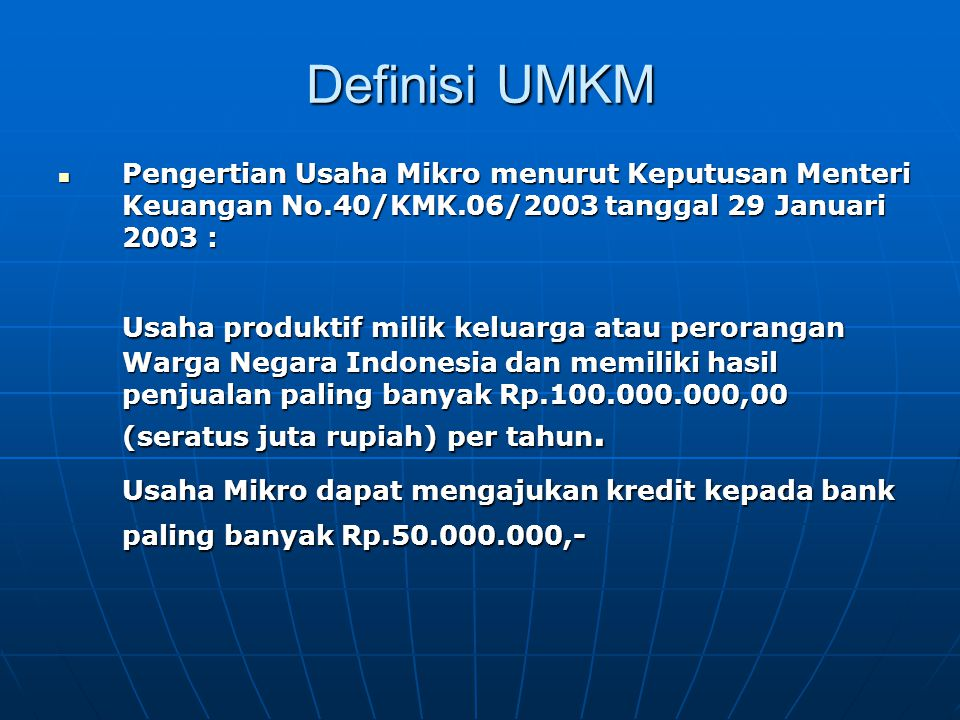 Definisi UMKM Pengertian Usaha Mikro menurut Keputusan Menteri Keuangan No.40/KMK.06/2003 tanggal 29 Januari 2003 :