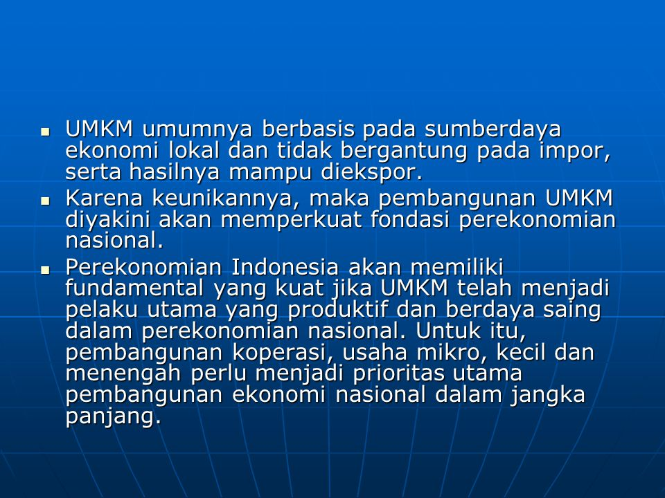 UMKM umumnya berbasis pada sumberdaya ekonomi lokal dan tidak bergantung pada impor, serta hasilnya mampu diekspor.