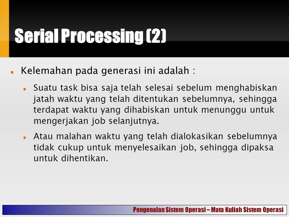 Serial Processing (2) Kelemahan pada generasi ini adalah :
